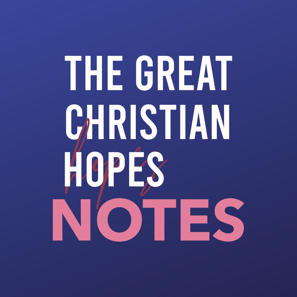 The Great Christian Hopes Notes