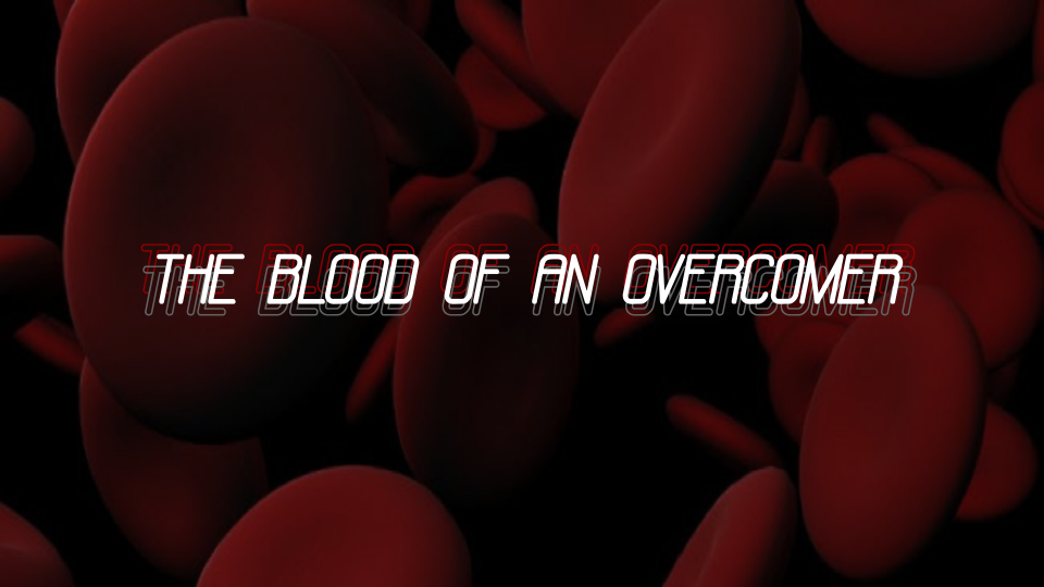 The Blood of An Overcomer